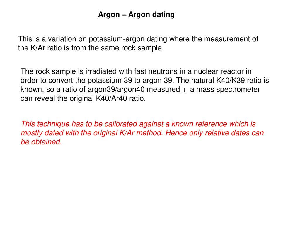 Potassium-argon dating is only done with
