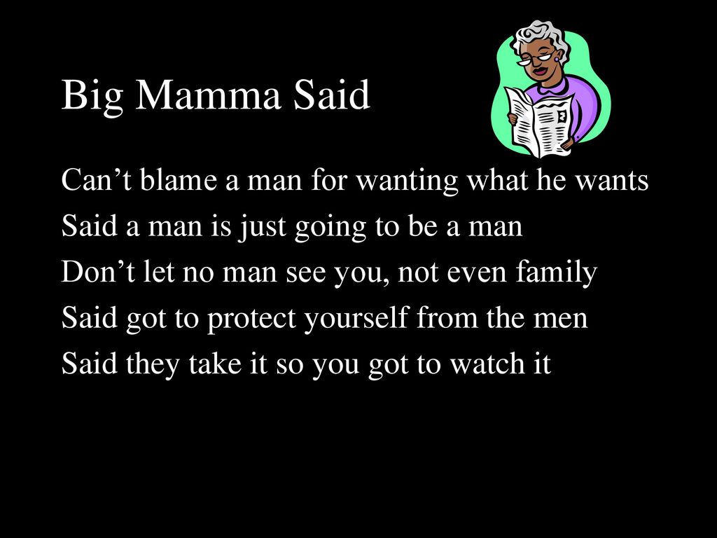 Big Mamma Said Can't blame a man for wanting what he wants
