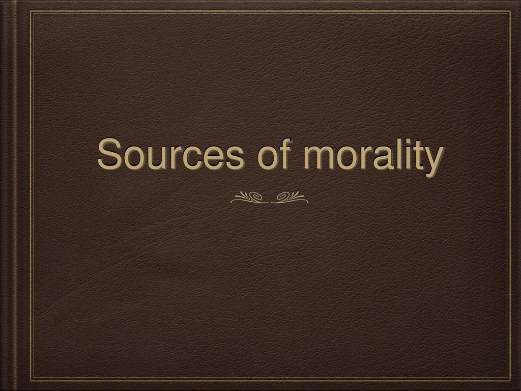 Sources of morality. - ppt download