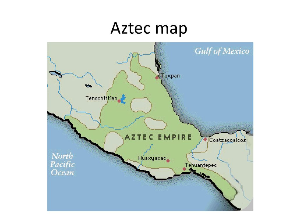 Aztec Map Aztec Map Aztec 13th 14th Centuries One Of Several Ethnic Groups Living On The Edge Of Lake Texcoco The Site Of Present Day Mexico Ppt Download
