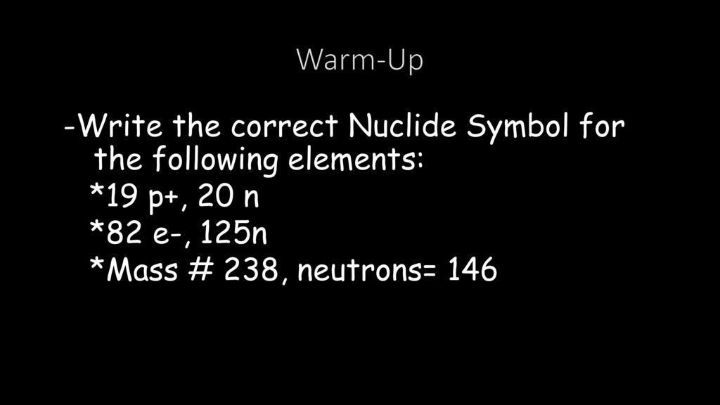 Warm Up Write The Correct Nuclide Symbol For The Following Elements