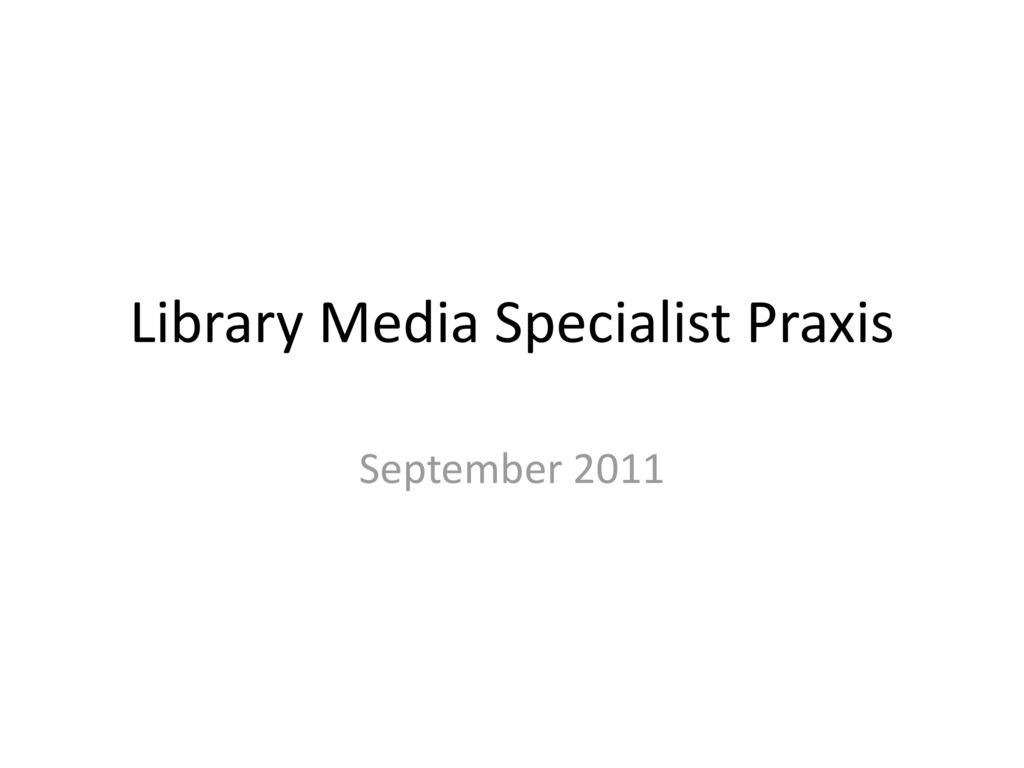 Library Media Specialist Praxis. 2 Praxis Test ...