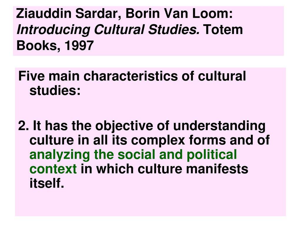 Five main characteristics of cultural studies: