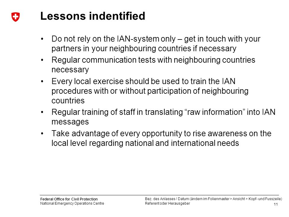 Lessons indentified Do not rely on the IAN-system only – get in touch with your partners in your neighbouring countries if necessary.