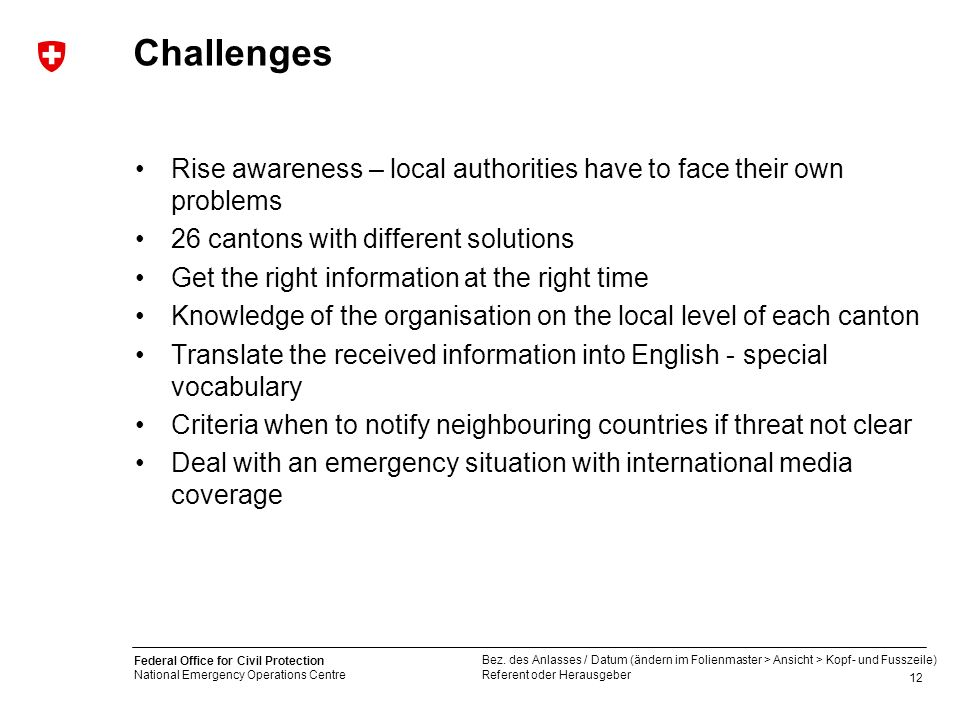 Challenges Rise awareness – local authorities have to face their own problems. 26 cantons with different solutions.