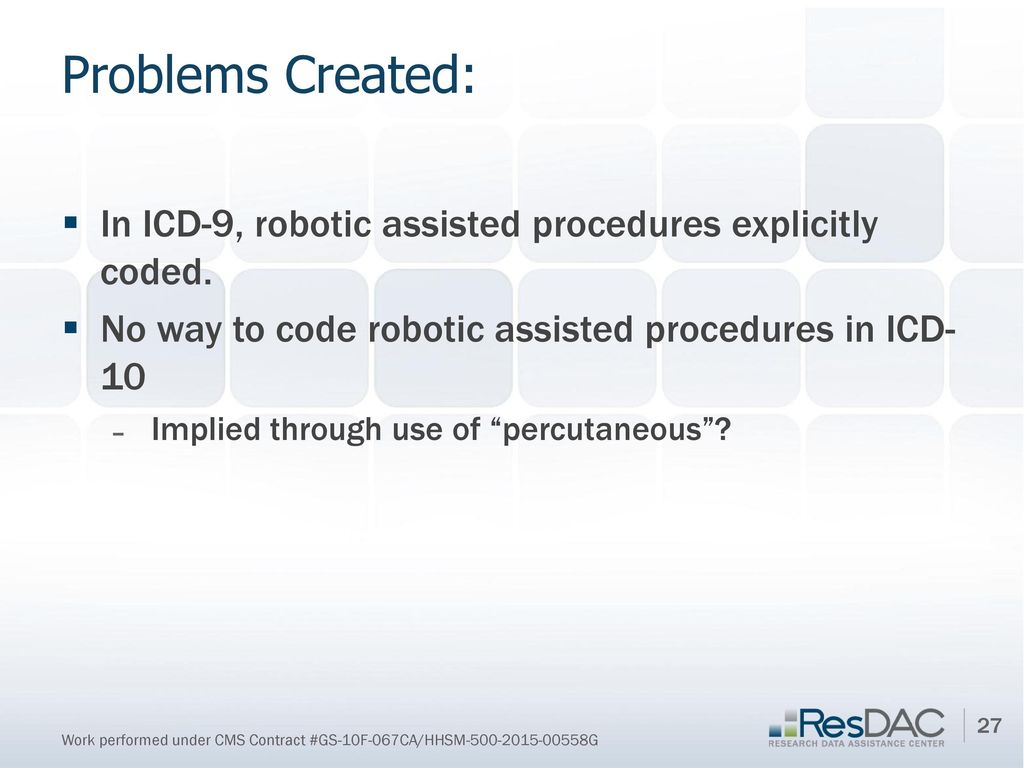 Problems Created: In ICD-9, robotic assisted procedures explicitly coded.  No way