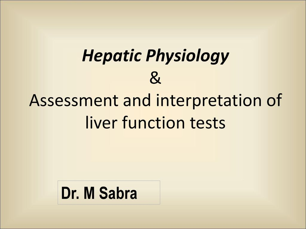 Hepatic Physiology & Assessment and interpretation of liver function ...