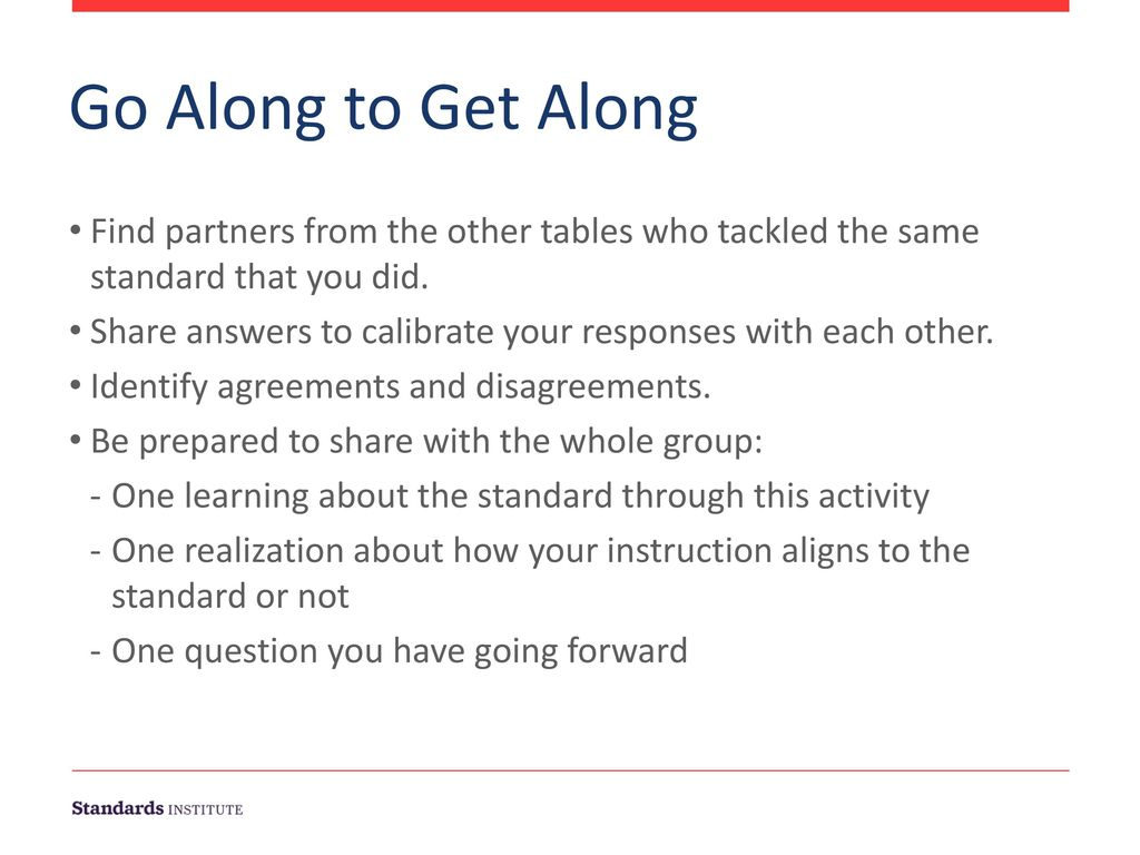 11/28/2017 Go Along to Get Along. Find partners from the other tables who tackled the same standard that you did.