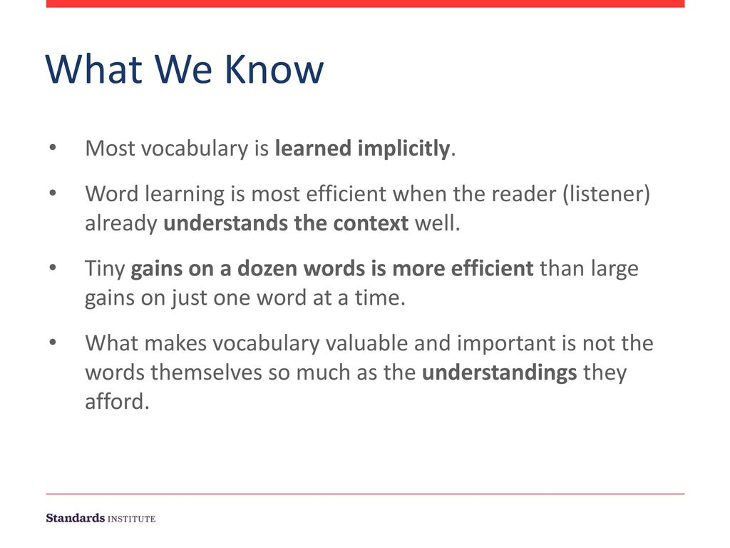 What We Know Most vocabulary is learned implicitly.