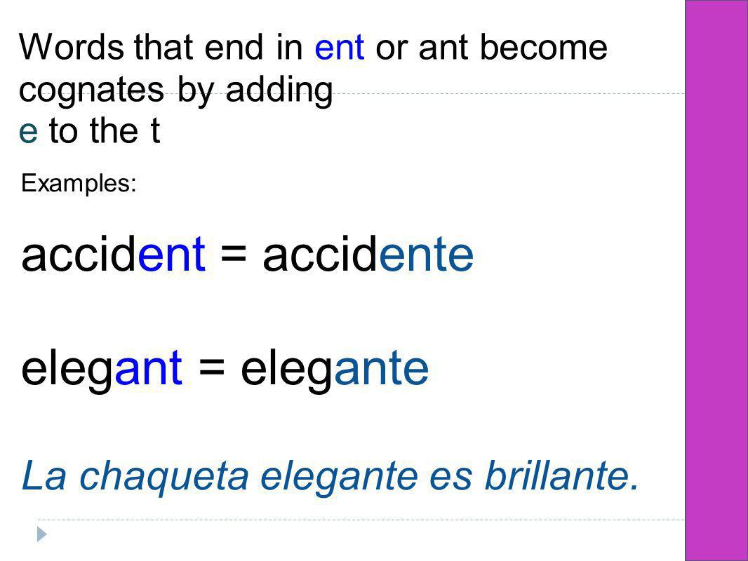 Words that end in ent or ant become cognates by adding e to the t