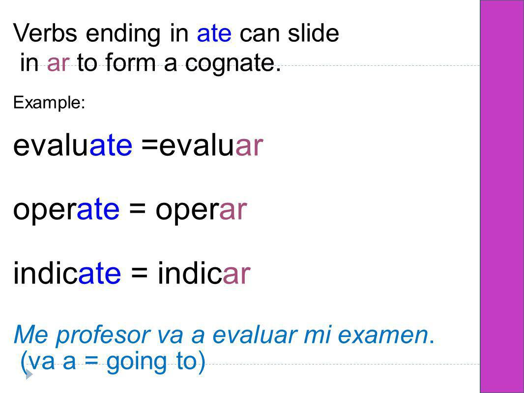 Verbs ending in ate can slide in ar to form a cognate.