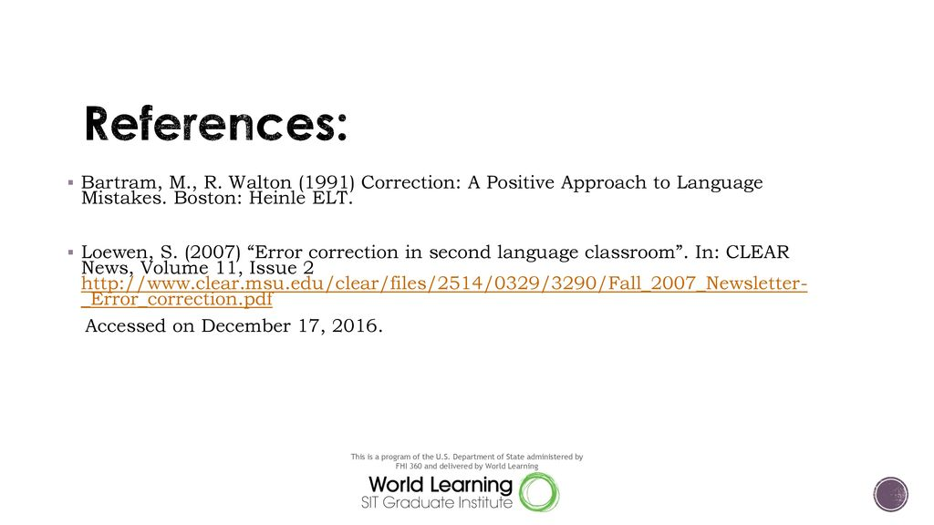References: Bartram, M., R. Walton (1991) Correction: A Positive Approach to Language Mistakes. Boston: Heinle ELT.