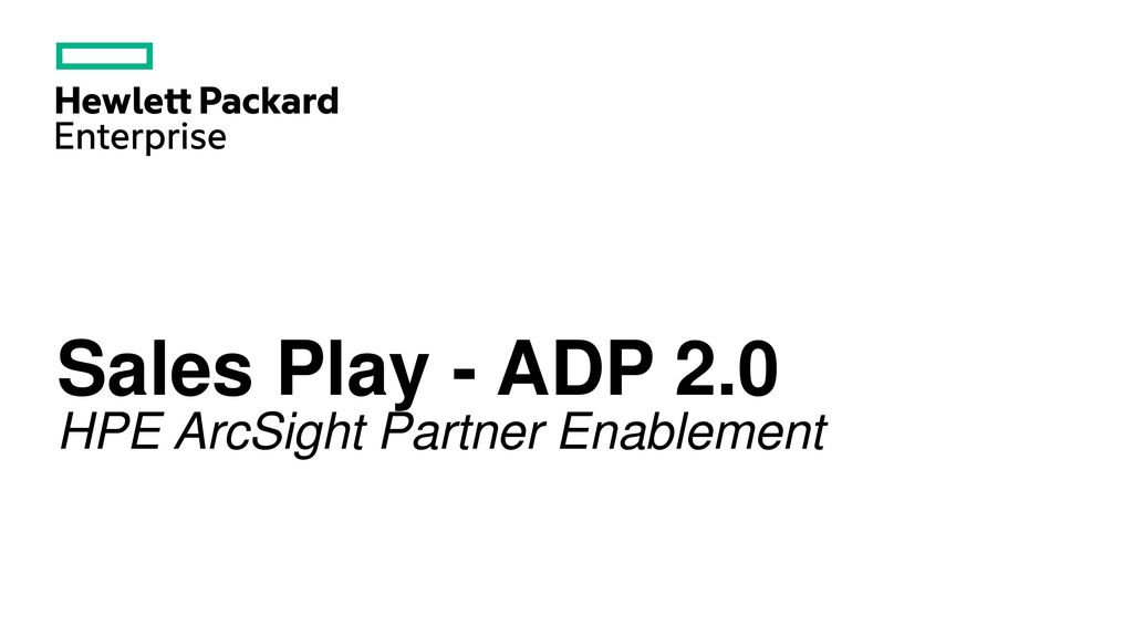 Sales Play - ADP 2 0 HPE ArcSight Partner Enablement - ppt