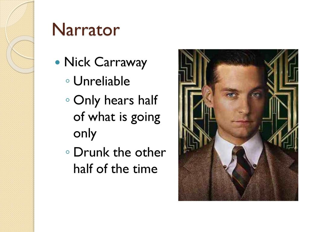 importance of nick carraway narrator of f Nicholas nick carraway is the main character and narrator of f scott fitzgerald's 1925 novel the great gatsby he is a young man from minnesota who, after being educated at yale and fighting in world war i, goes to new york city to learn the bond business.