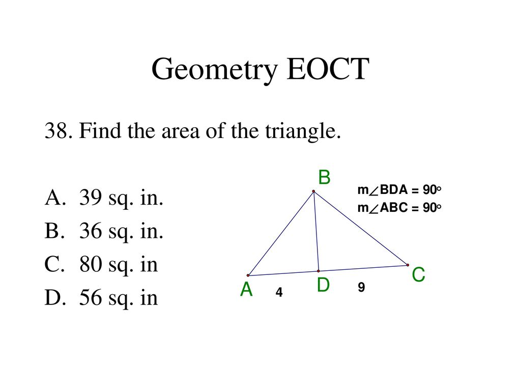 38 Geometry EOCT 38. Find the area of the triangle. 39 sq. in. 36 sq. in.
