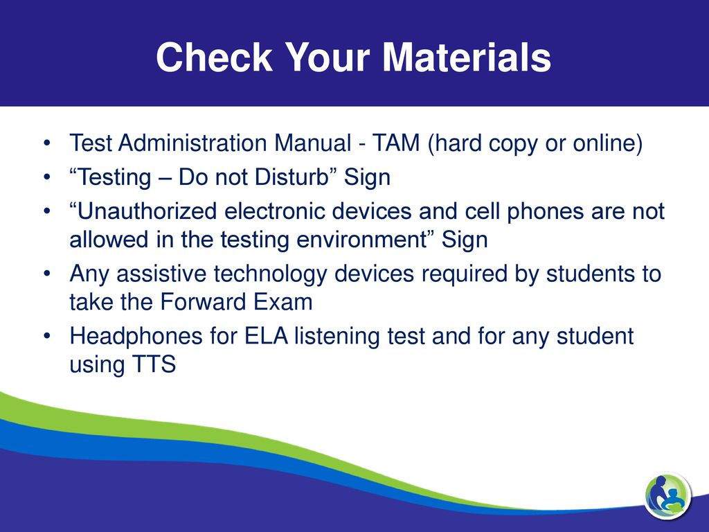 Check Your Materials Test Administration Manual - TAM (hard copy or online)  Testing –