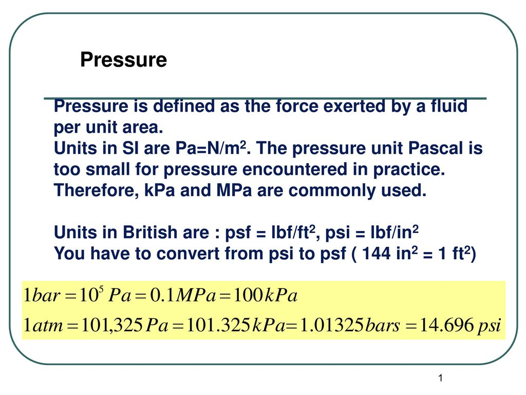 Pressure Pressure is defined as the force exerted by a fluid per ...