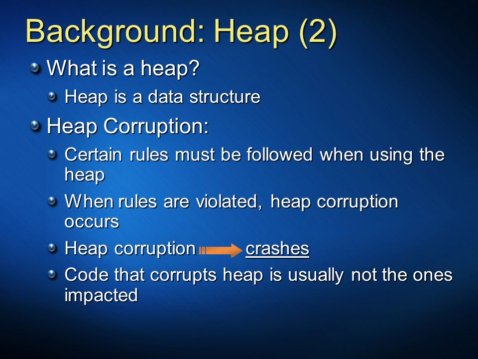 Background: Heap (2) What is a heap Heap Corruption: