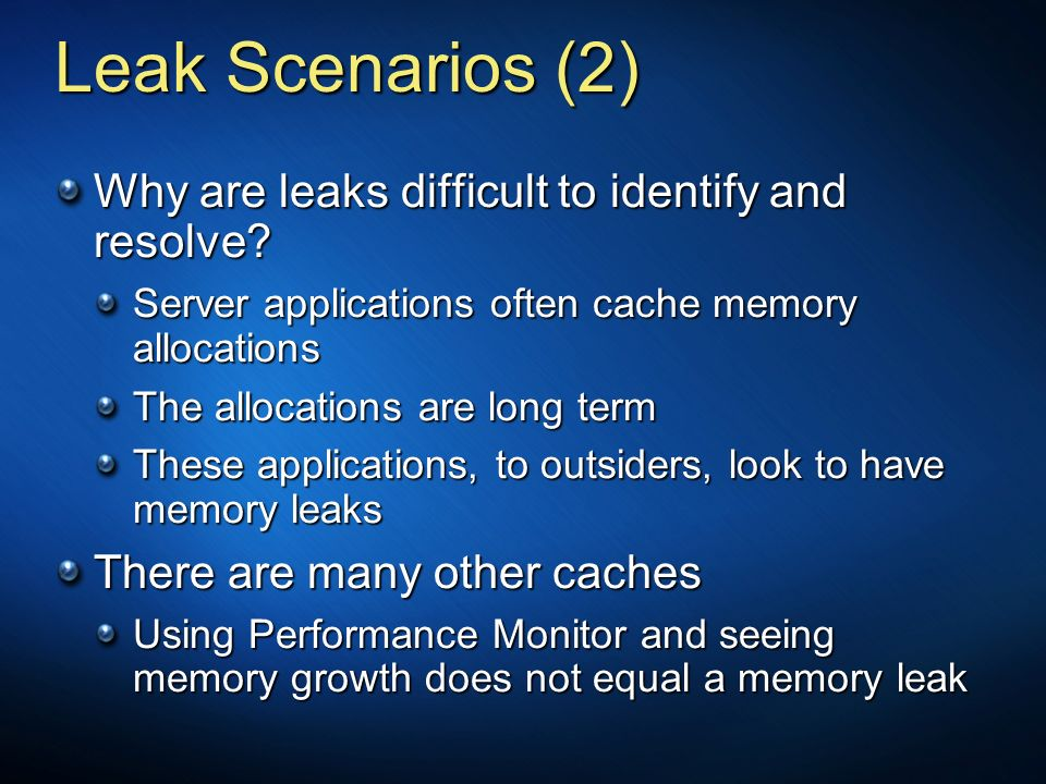 Leak Scenarios (2) Why are leaks difficult to identify and resolve