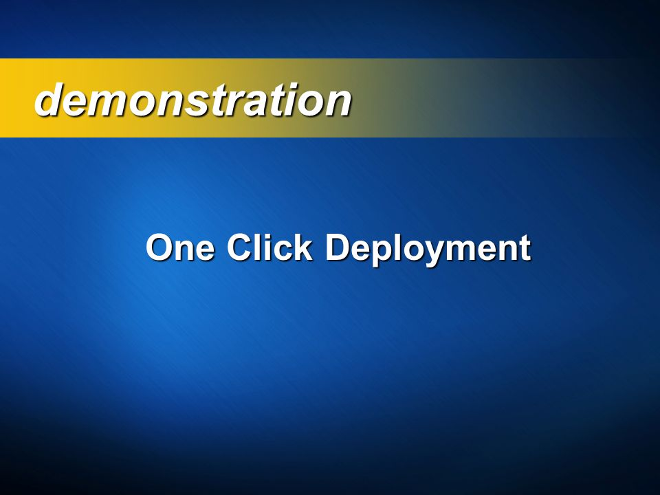 demonstration One Click Deployment 3/24/2017 3:58 PM