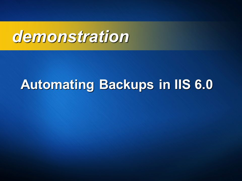 demonstration Automating Backups in IIS 6.0 3/24/2017 3:58 PM