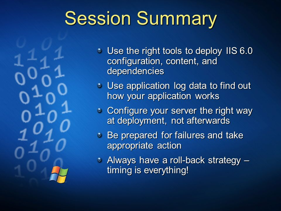 3/24/2017 3:58 PM Session Summary. Use the right tools to deploy IIS 6.0 configuration, content, and dependencies.