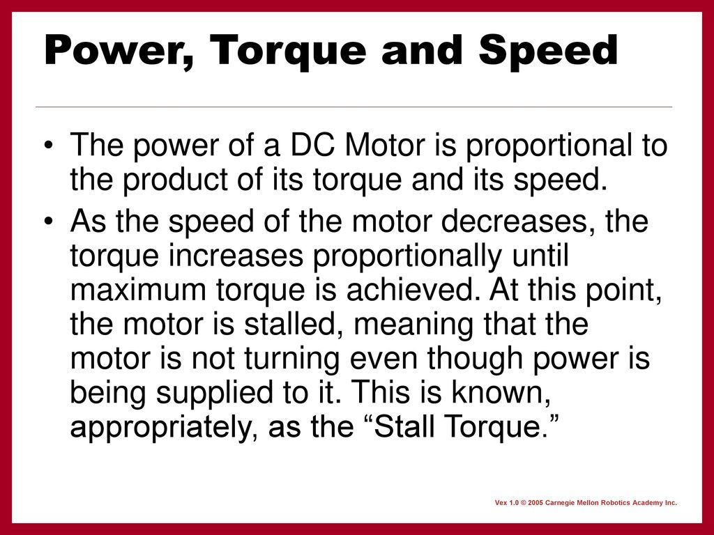 Power, Torque and Speed The power of a DC Motor is proportional to the product