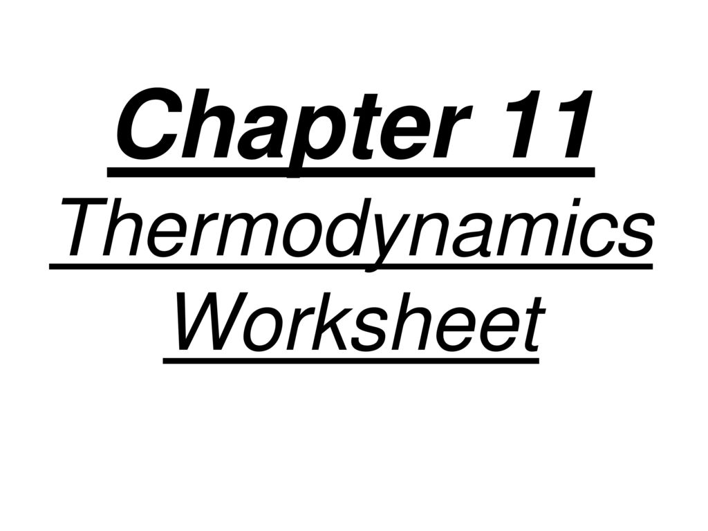 Worksheets Thermodynamics Worksheet chapter 11 thermodynamics worksheet ppt download 1 worksheet