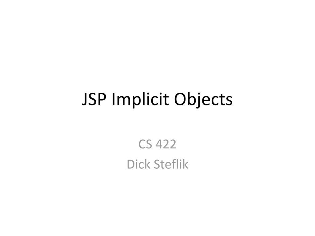 JSP Implicit Objects CS 422 Dick Steflik  - ppt download