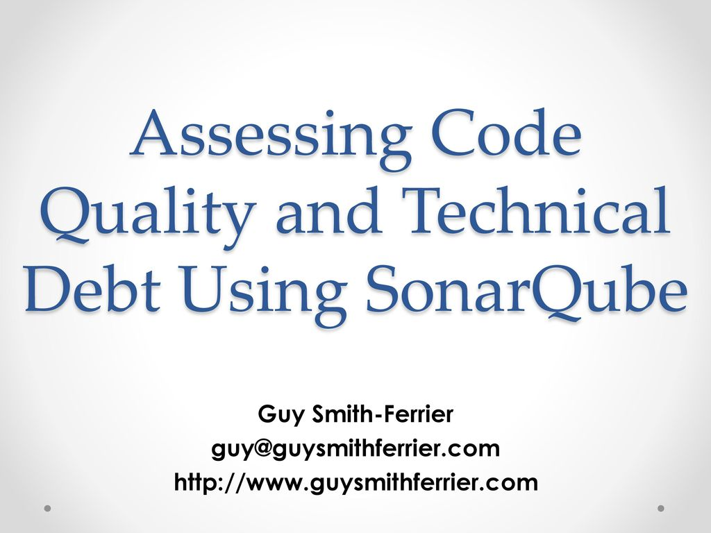 Assessing Code Quality and Technical Debt Using SonarQube - ppt download