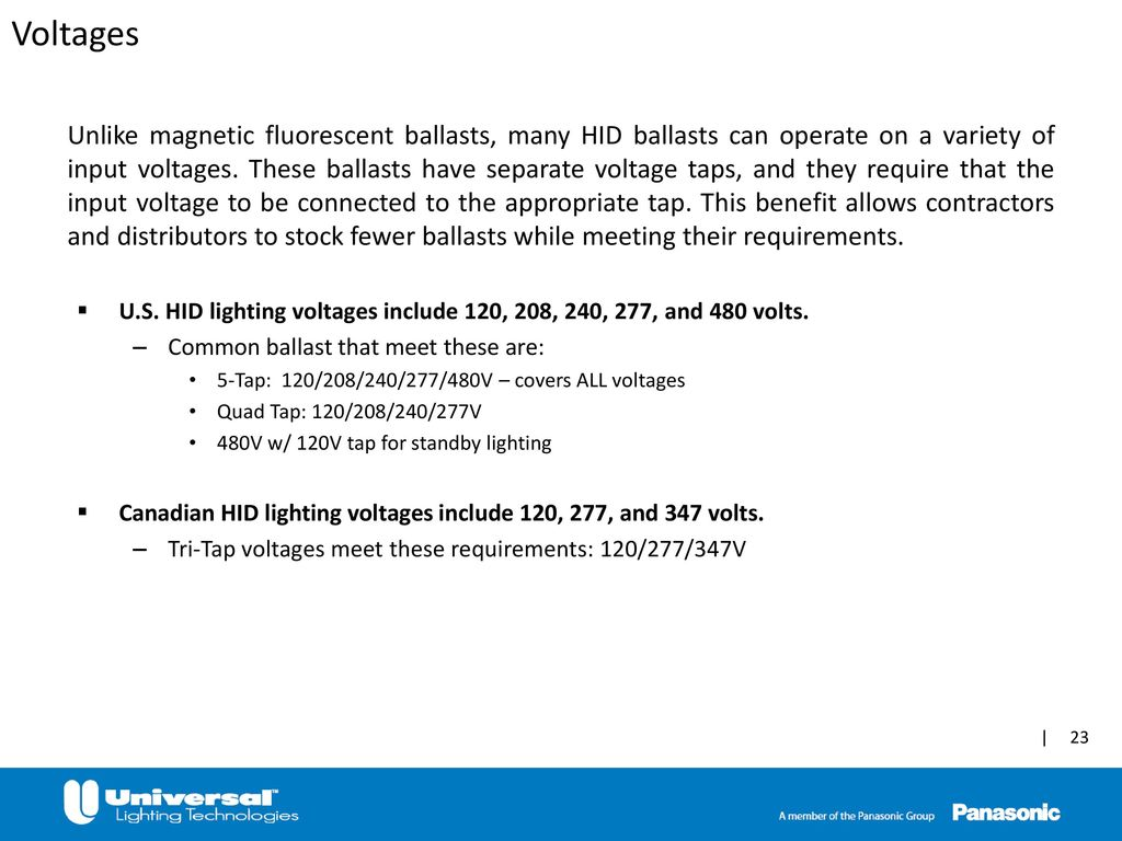 23 voltages unlike magnetic fluorescent ballasts, many hid