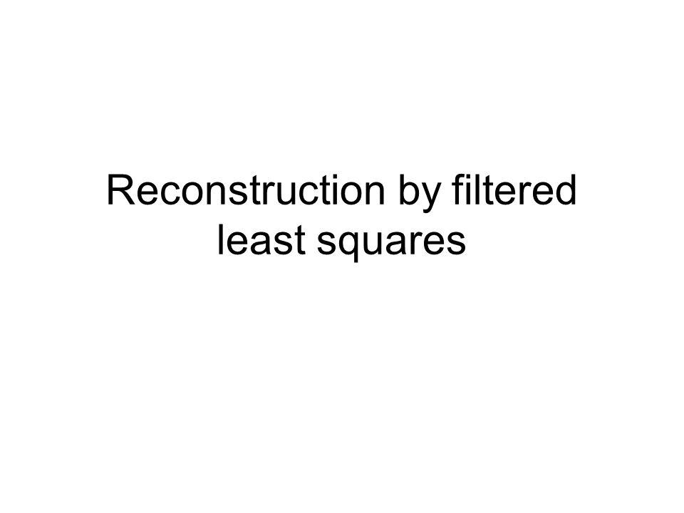 Reconstruction by filtered least squares