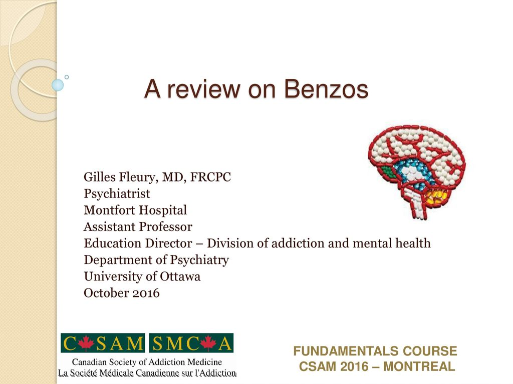 A review on Benzos Gilles Fleury, MD, FRCPC Psychiatrist