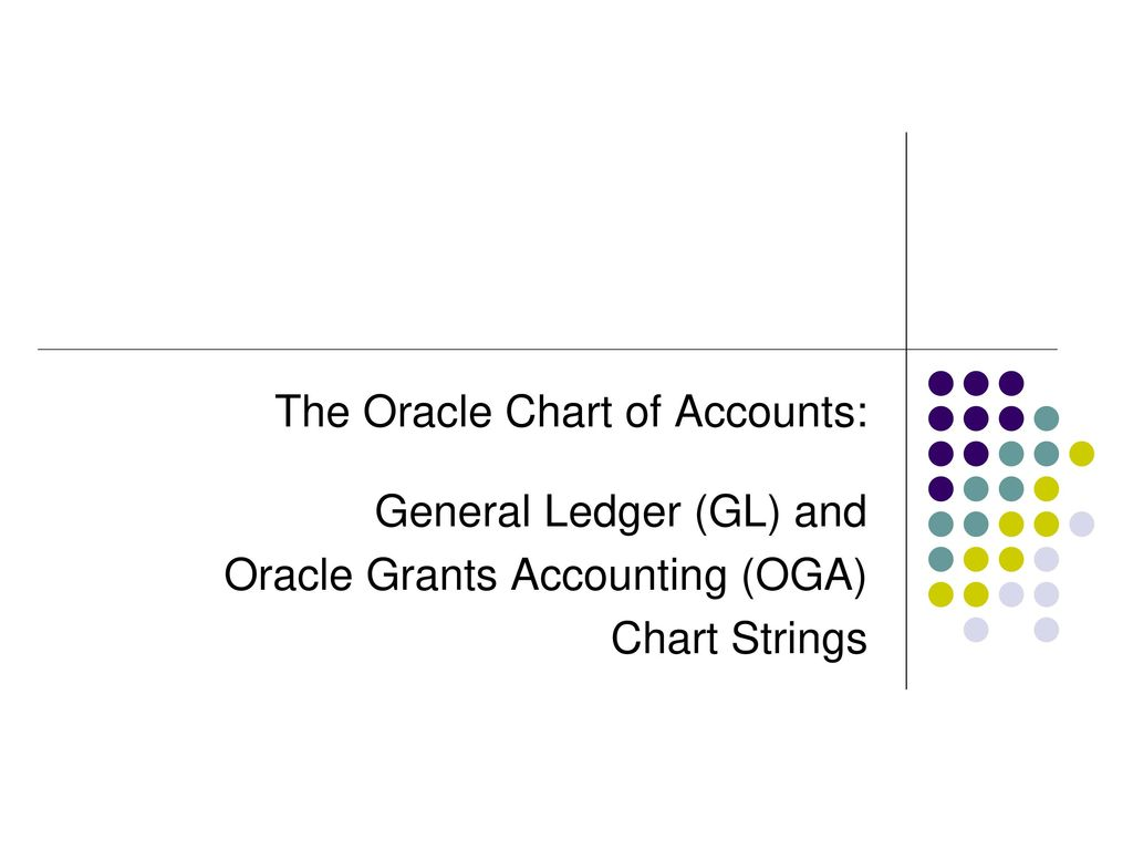 The Oracle Chart of Accounts: General Ledger (GL) and - ppt