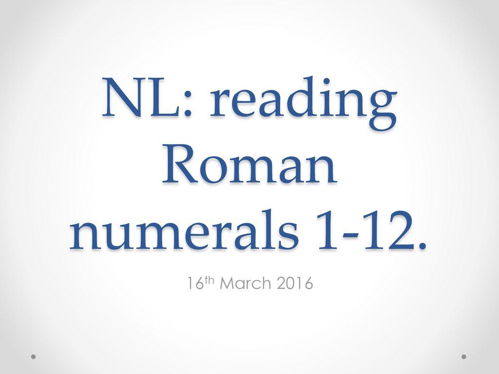 Nl reading roman numerals ppt download nl reading roman numerals 1 12 altavistaventures Image collections