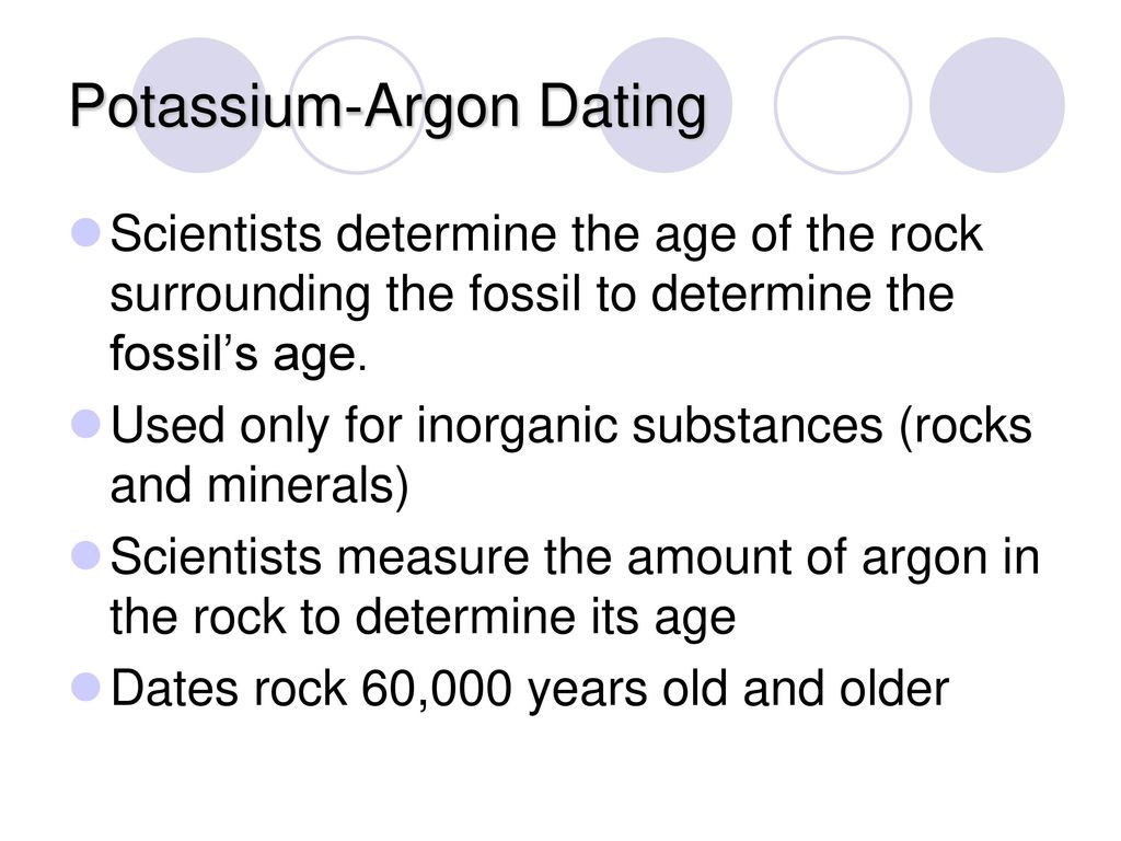 Potassium argon dating is useful for determining the age of a fossil