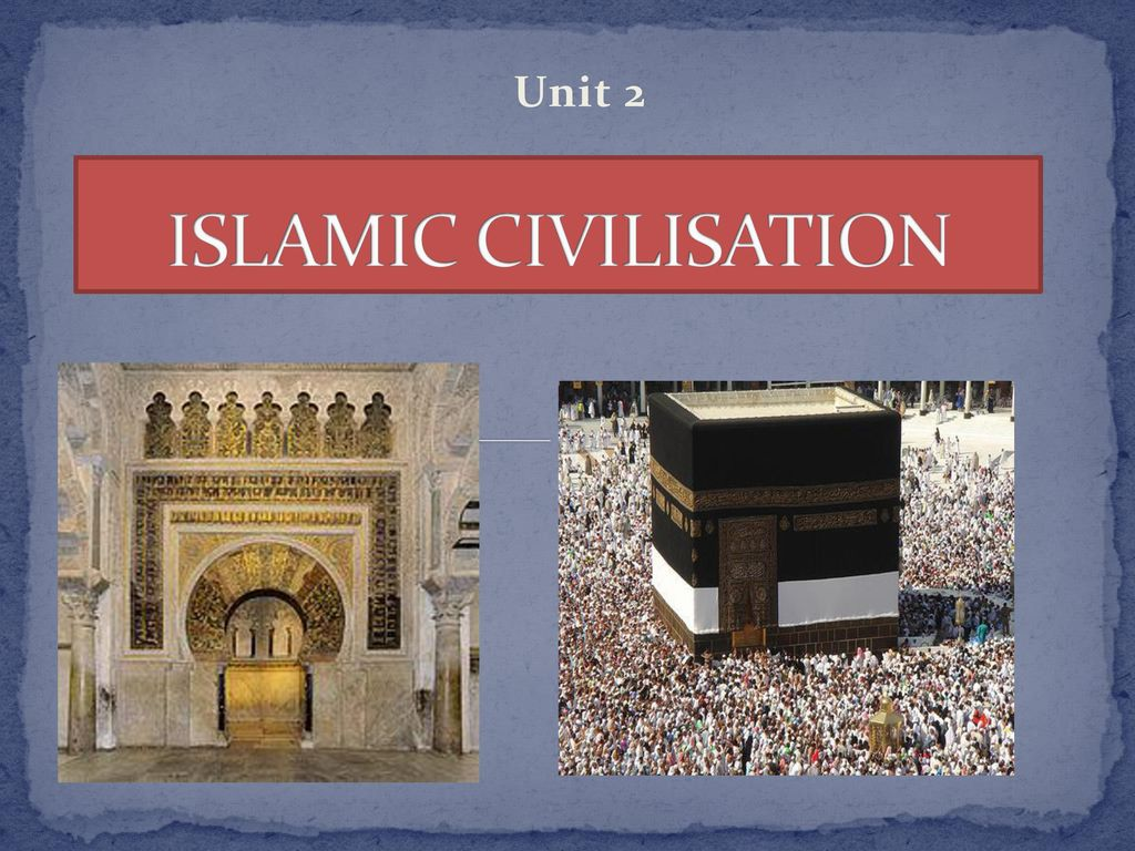 1 Unit 2 ISLAMIC CIVILISATION