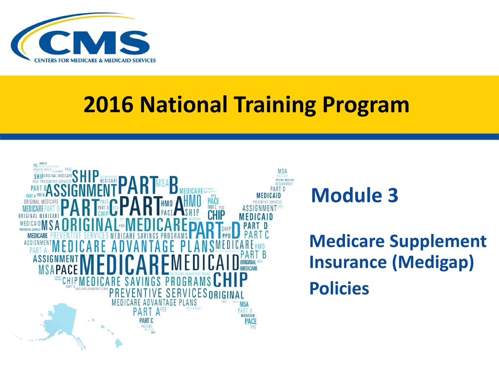 2016 National Training Program. 2 Medicare Supplement Insurance (Medigap)  Policies Session Objectives This session ...