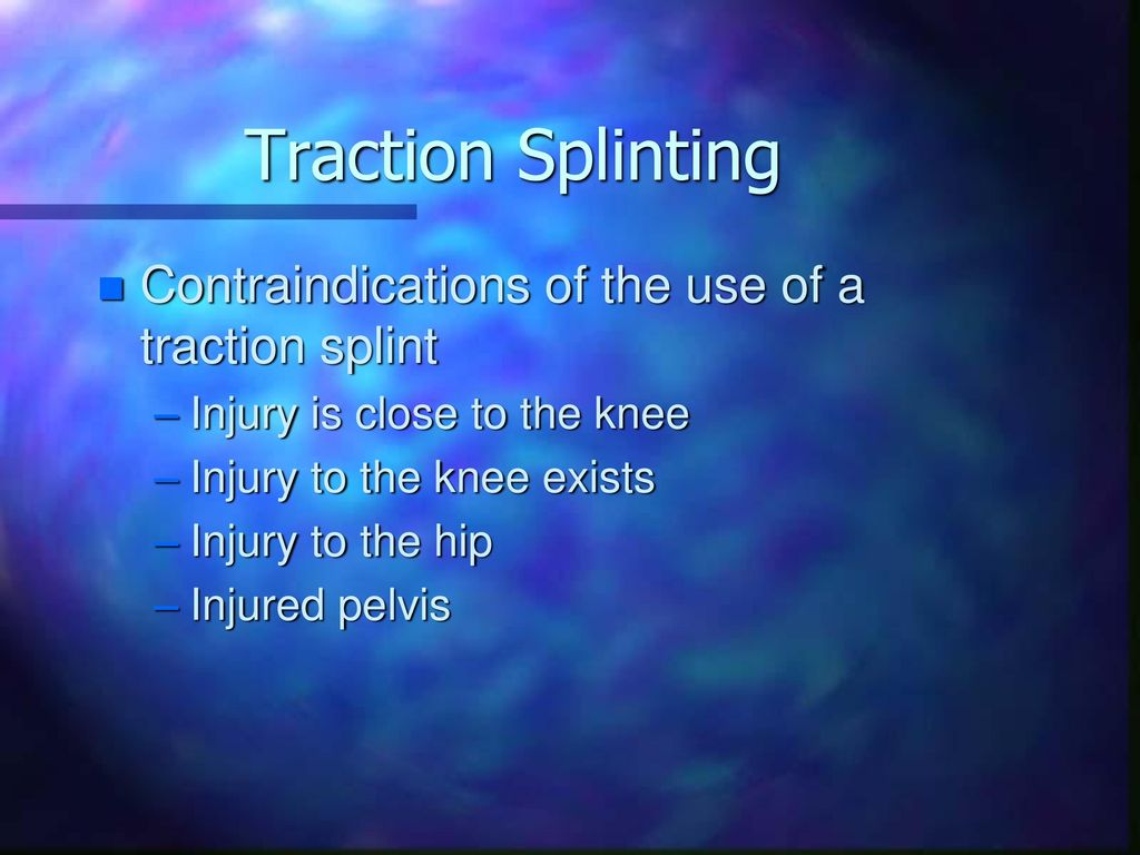 Traction Splinting Contraindications of the use of a traction splint