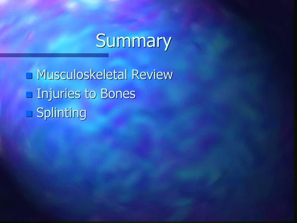 Summary Musculoskeletal Review Injuries to Bones Splinting