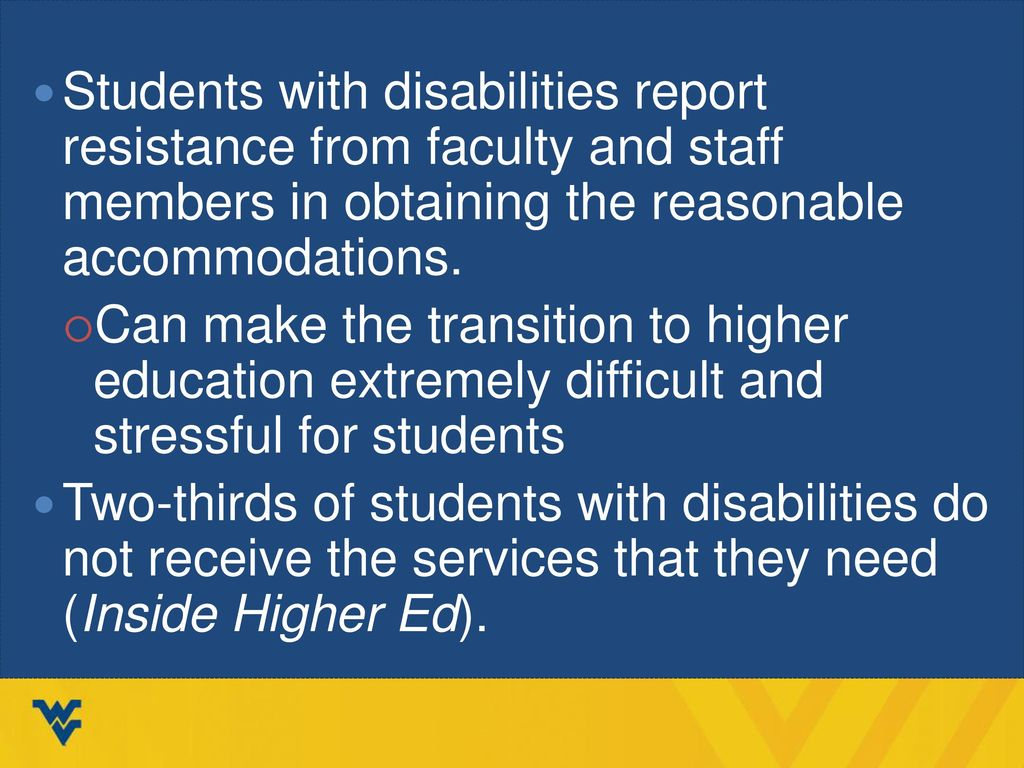 Students with disabilities report resistance from faculty and staff members in obtaining the reasonable accommodations.