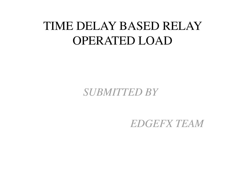 Time Delay Based Relay Operated Load Ppt Download Dark Activated Switch Using Ne555 Ic Circuit Diagram