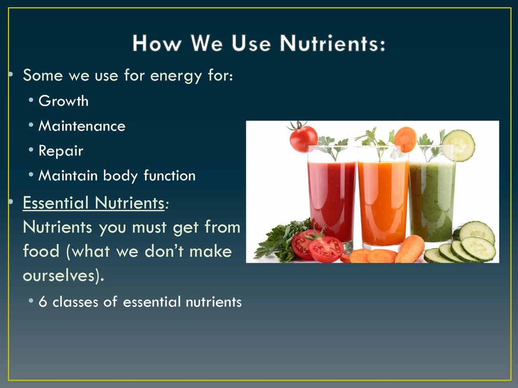 The body must receive all the nutrients and micro