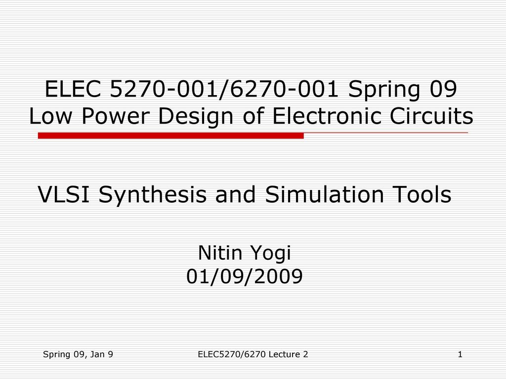 Vlsi Synthesis And Simulation Tools Nitin Yogi 01 09 Ppt Download Is An Application For Design Of Electronic Circuits 2009