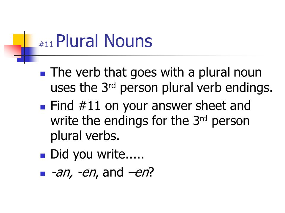 #11 Plural Nouns The verb that goes with a plural noun uses the 3rd person plural verb endings.