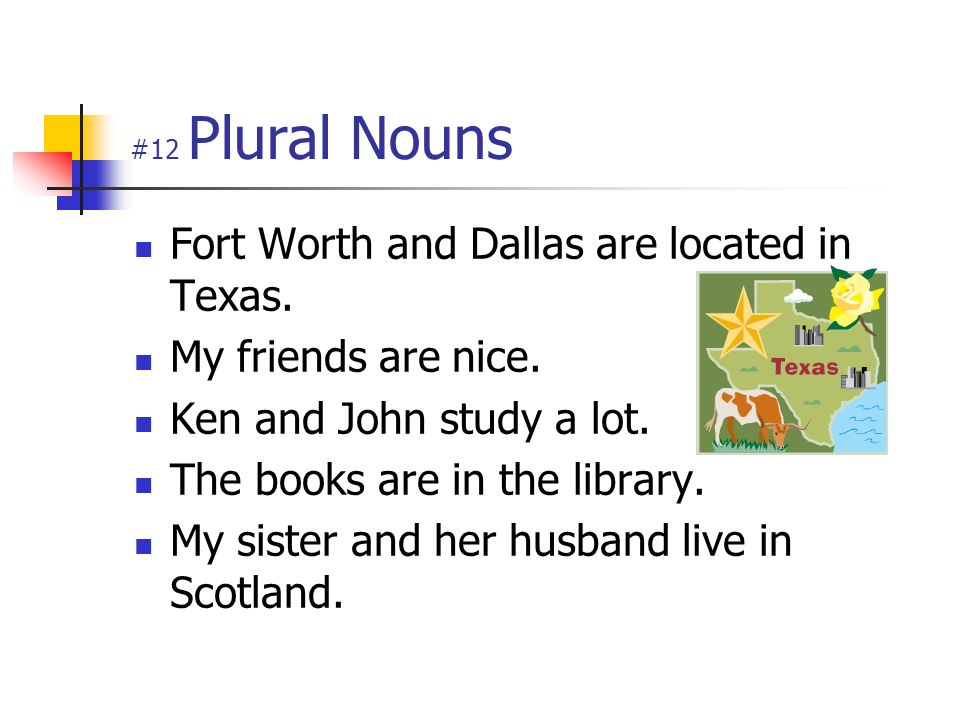 Fort Worth and Dallas are located in Texas. My friends are nice.