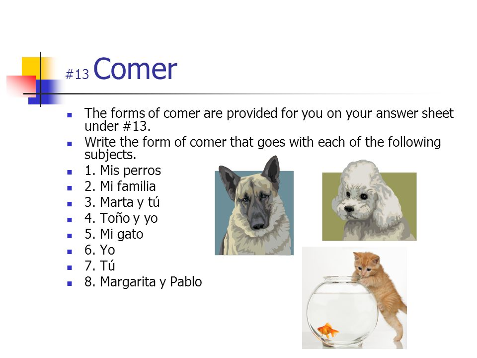 #13 Comer The forms of comer are provided for you on your answer sheet under #13.