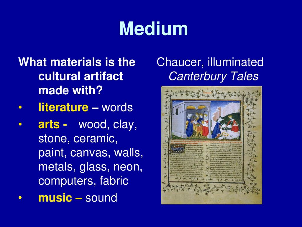Learning Objectives Define cultural artifact, form, medium