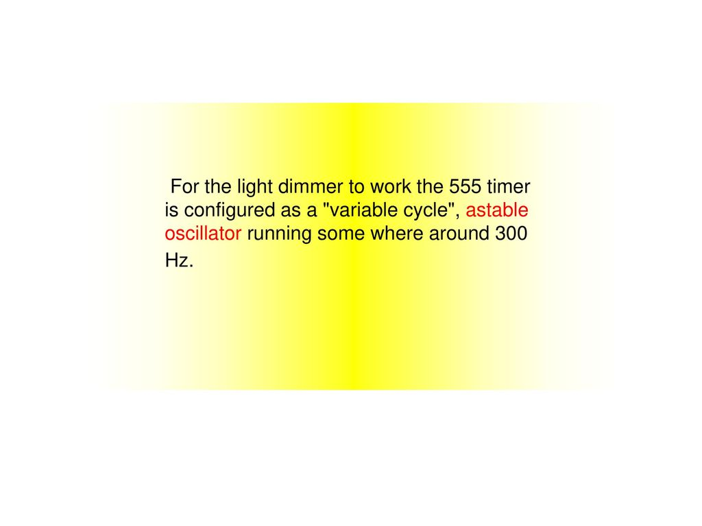 555 Timer Ppt Download Project For Technical Study As An Astable Multivibrator 15 The Light Dimmer To Work