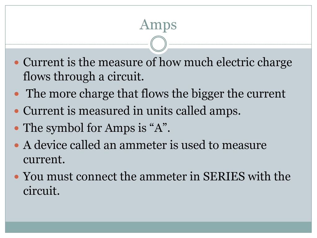 Electronics Circuits Ppt Download Measurements In Electric Amps Current Is The Measure Of How Much Charge Flows Through A Circuit